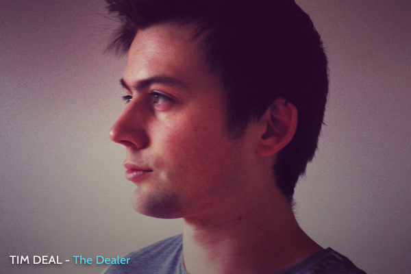 Tim Deal - the Dealer
